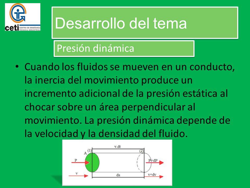 Cuando los fluidos se mueven en un conducto, la inercia del movimiento produce un incremento adicional de la presión estática al chocar sobre un área perpendicular al movimiento.