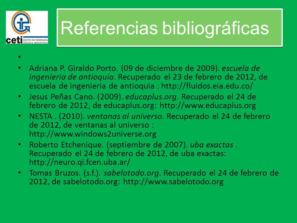 Referencias bibliográficas Adriana P. Giraldo Porto. (09 de diciembre de 2009). escuela de ingenieria de antioquia. Recuperado el 23 de febrero de 201