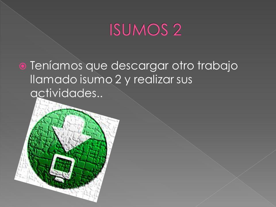 Teníamos que descargar otro trabajo llamado isumo 2 y realizar sus actividades..