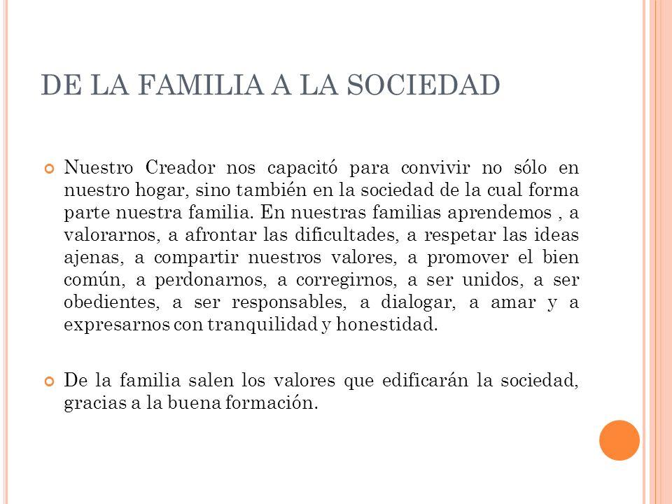 F AMILIA Y VALORES La tarea fundamental de la familia es transmitir el amor a la vida, valor fundamental en todo ser humano.