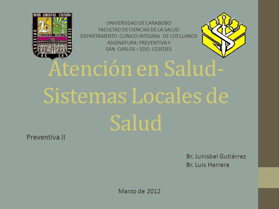 Atención en Salud- Sistemas Locales de Salud Preventiva II UNIVERSIDAD DE CARABOBO FACULTAD DE CIENCIAS DE LA SALUD DEPARTAMENTO CLINICO INTEGRAL DE LOS LLANOS ASIGNATURA: PREVENTIVA II SAN CARLOS – EDO.