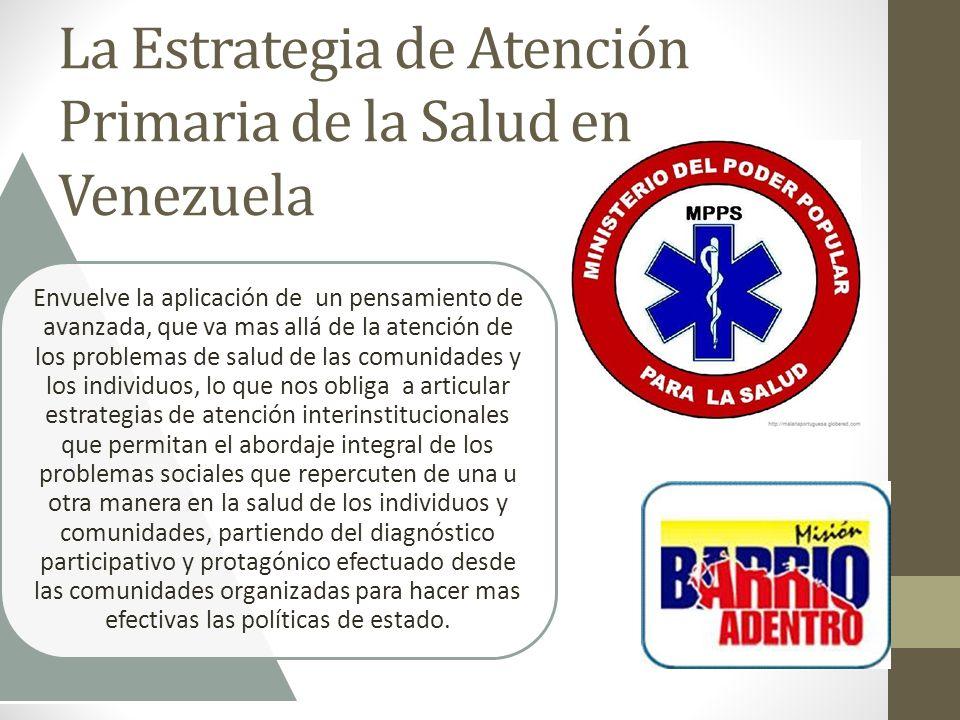 La Estrategia de Atención Primaria de la Salud en Venezuela Envuelve la aplicación de un pensamiento de avanzada, que va mas allá de la atención de lo
