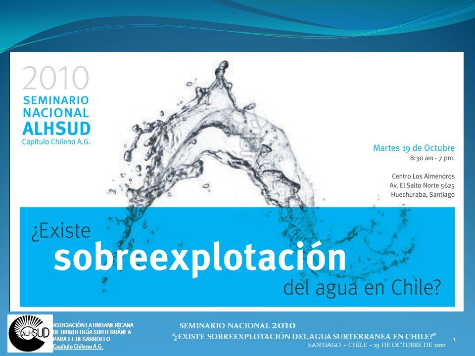 1 ASOCIACIÓN LATINOAMERICANA DE HIDROLOGÍA SUBTERRÁNEA PARA EL DESARROLLO Capítulo Chileno A.G. SEMINARIO NACIONAL 2010 ¿EXISTE SOBREEXPLOTACIÓN DEL A