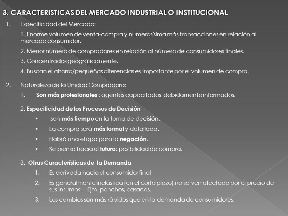 3. CARACTERISTICAS DEL MERCADO INDUSTRIAL O INSTITUCIONAL 1.Especificidad del Mercado: 1. Enorme volumen de venta-compra y numerosísima más transaccio
