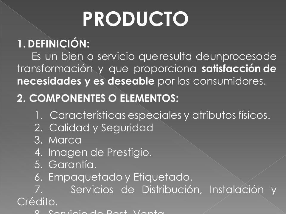 1. DEFINICIÓN: Es un bien o servicio que resulta de un proceso de transformación y que proporciona satisfacción de necesidades y es deseable por los c
