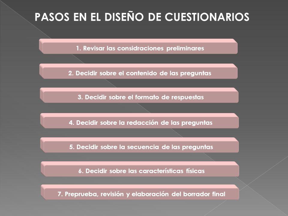 1. Revisar las considraciones preliminares 2. Decidir sobre el contenido de las preguntas 3. Decidir sobre el formato de respuestas 4. Decidir sobre l