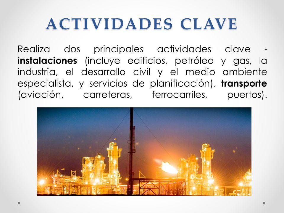 ACTIVIDADES CLAVE Realiza dos principales actividades clave - instalaciones (incluye edificios, petróleo y gas, la industria, el desarrollo civil y el