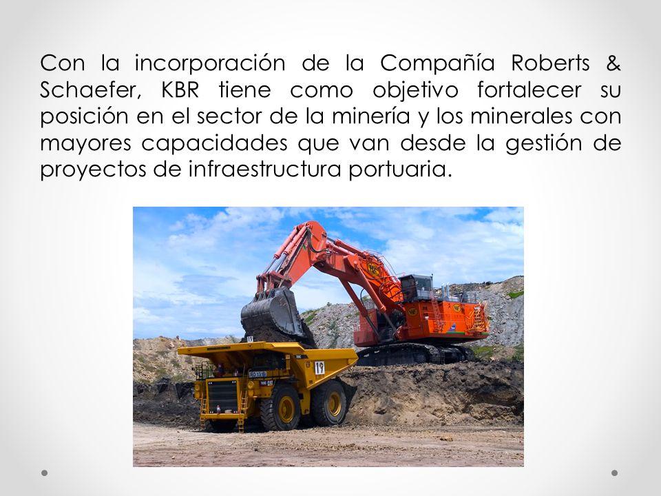 Con la incorporación de la Compañía Roberts & Schaefer, KBR tiene como objetivo fortalecer su posición en el sector de la minería y los minerales con