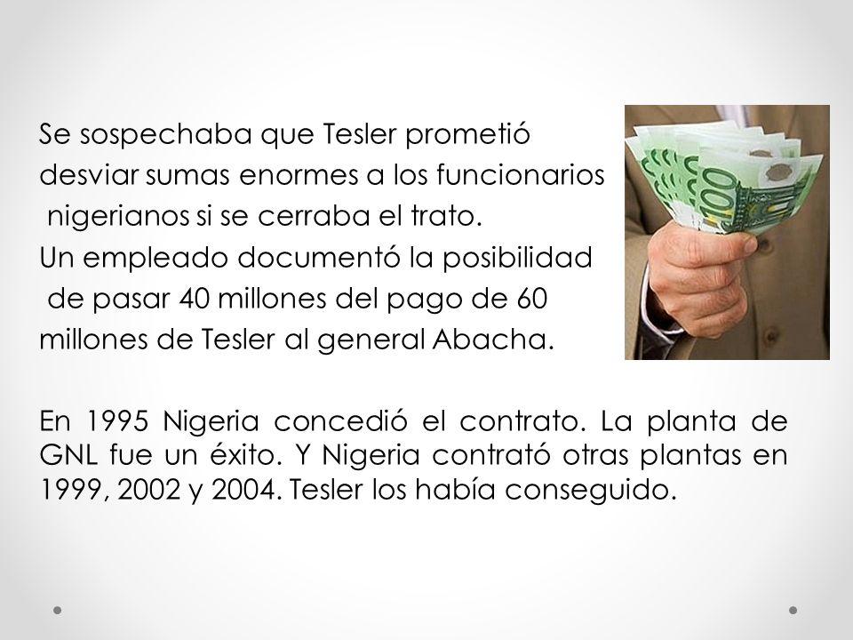 Se sospechaba que Tesler prometió desviar sumas enormes a los funcionarios nigerianos si se cerraba el trato. Un empleado documentó la posibilidad de