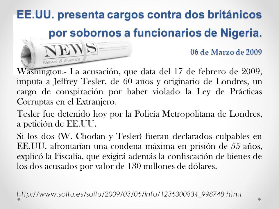 EE.UU. presenta cargos contra dos británicos por sobornos a funcionarios de Nigeria. 06 de Marzo de 2009 Washington.- La acusación, que data del 17 de
