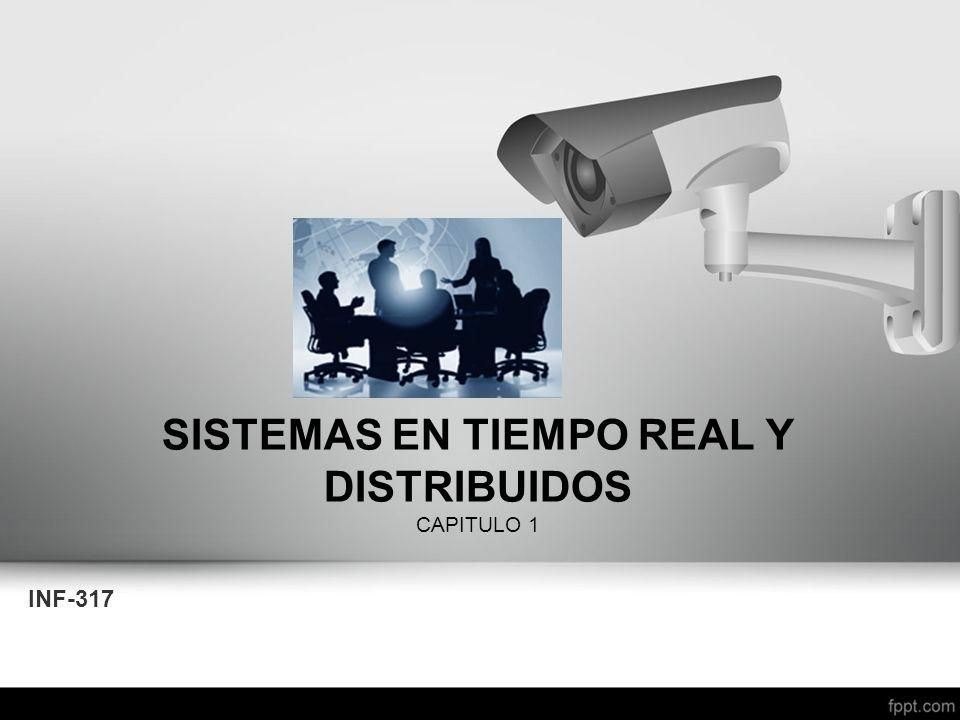 SISTEMAS EN TIEMPO REAL Y DISTRIBUIDOS CAPITULO 1 INF-317
