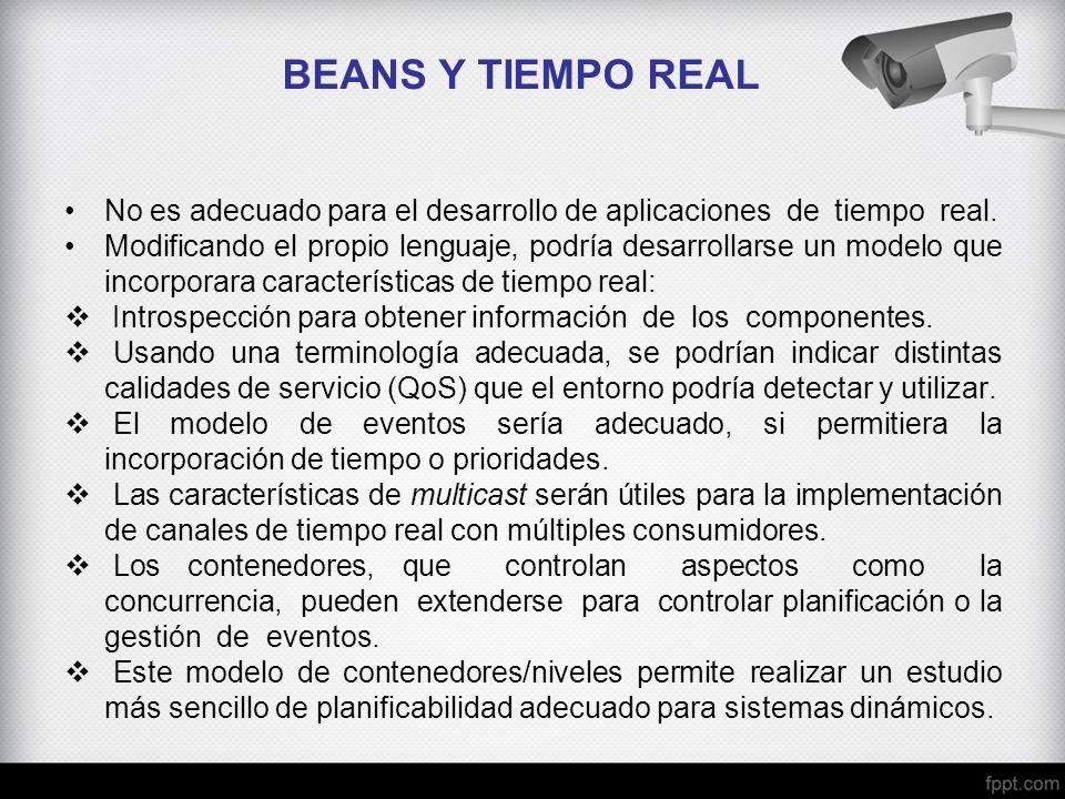 BEANS Y TIEMPO REAL No es adecuado para el desarrollo de aplicaciones de tiempo real. Modificando el propio lenguaje, podría desarrollarse un modelo q