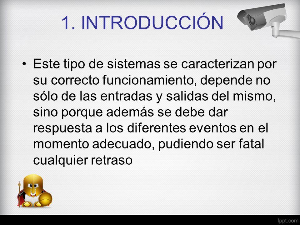 1. INTRODUCCIÓN Este tipo de sistemas se caracterizan por su correcto funcionamiento, depende no sólo de las entradas y salidas del mismo, sino porque