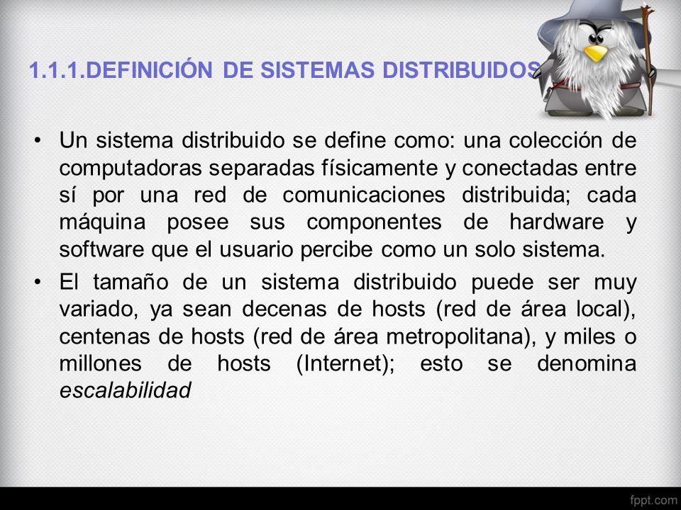 1.1.1.DEFINICIÓN DE SISTEMAS DISTRIBUIDOS Un sistema distribuido se define como: una colección de computadoras separadas físicamente y conectadas entr