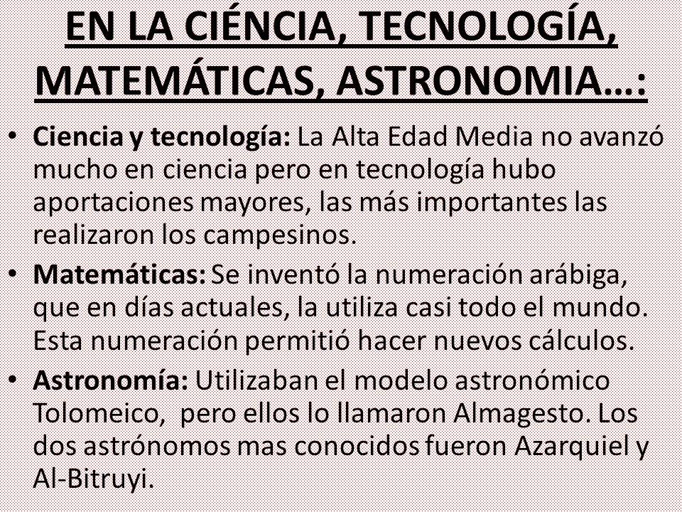 EN LA CIÉNCIA, TECNOLOGÍA, MATEMÁTICAS, ASTRONOMIA…: Ciencia y tecnología: La Alta Edad Media no avanzó mucho en ciencia pero en tecnología hubo aport
