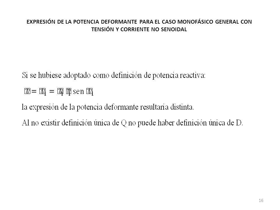 EXPRESIÓN DE LA POTENCIA DEFORMANTE PARA EL CASO MONOFÁSICO GENERAL CON TENSIÓN Y CORRIENTE NO SENOIDAL 16