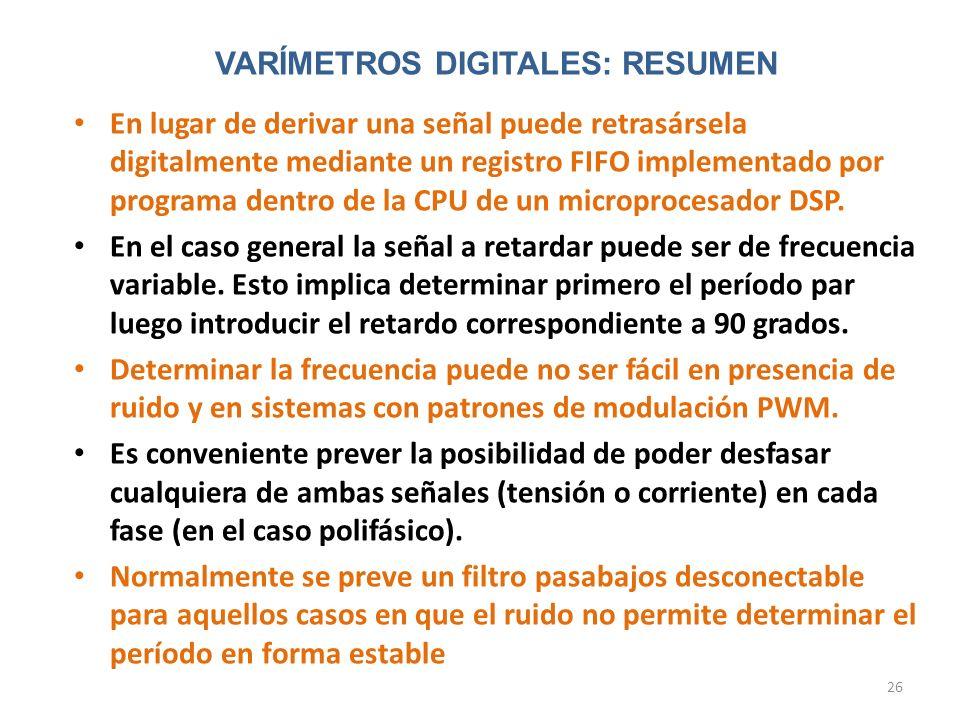 26 VARÍMETROS DIGITALES: RESUMEN En lugar de derivar una señal puede retrasársela digitalmente mediante un registro FIFO implementado por programa den