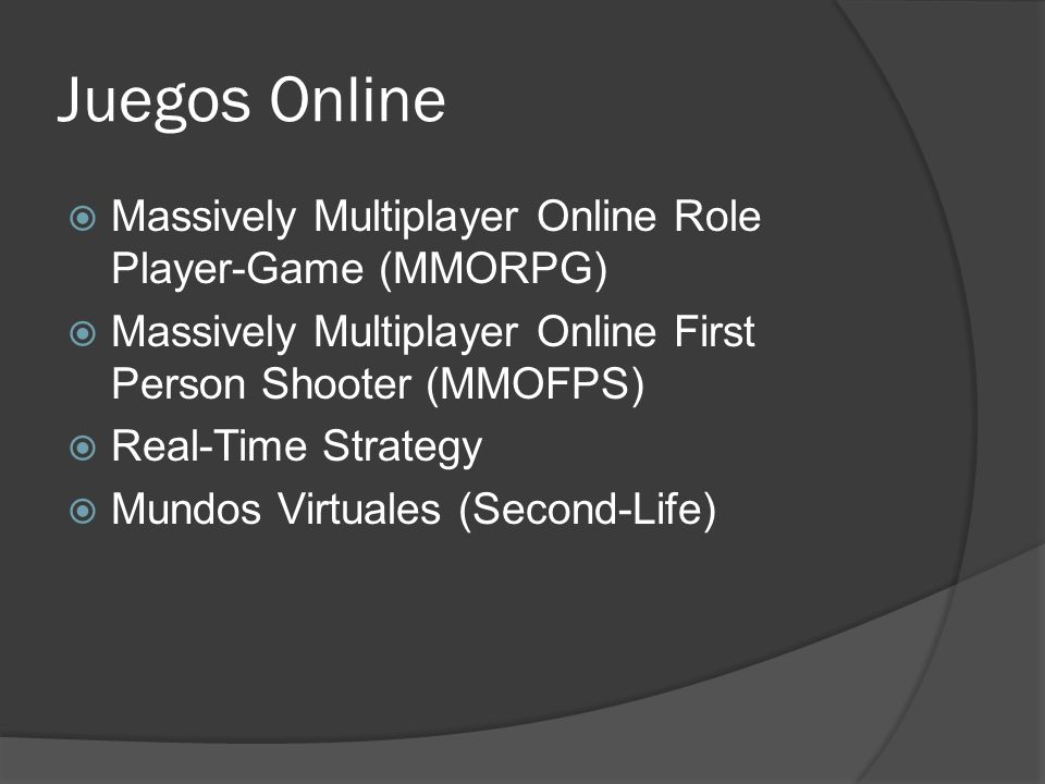 Juegos Online Massively Multiplayer Online Role Player-Game (MMORPG) Massively Multiplayer Online First Person Shooter (MMOFPS) Real-Time Strategy Mun