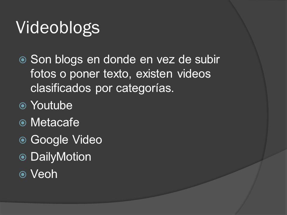 Videoblogs Son blogs en donde en vez de subir fotos o poner texto, existen videos clasificados por categorías. Youtube Metacafe Google Video DailyMoti