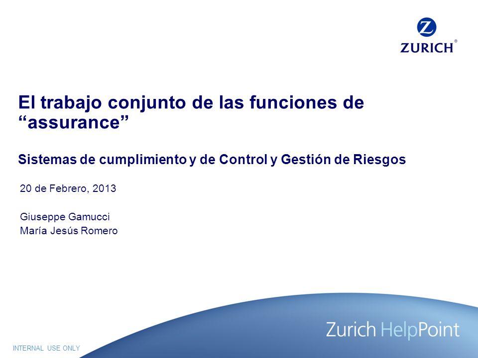 INTERNAL USE ONLY El trabajo conjunto de las funciones de assurance Sistemas de cumplimiento y de Control y Gestión de Riesgos 20 de Febrero, 2013 Giu