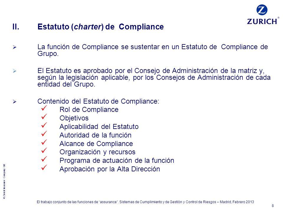© Zurich Insurance Company Ltd 8 II.Estatuto (charter) de Compliance La función de Compliance se sustentar en un Estatuto de Compliance de Grupo. El E