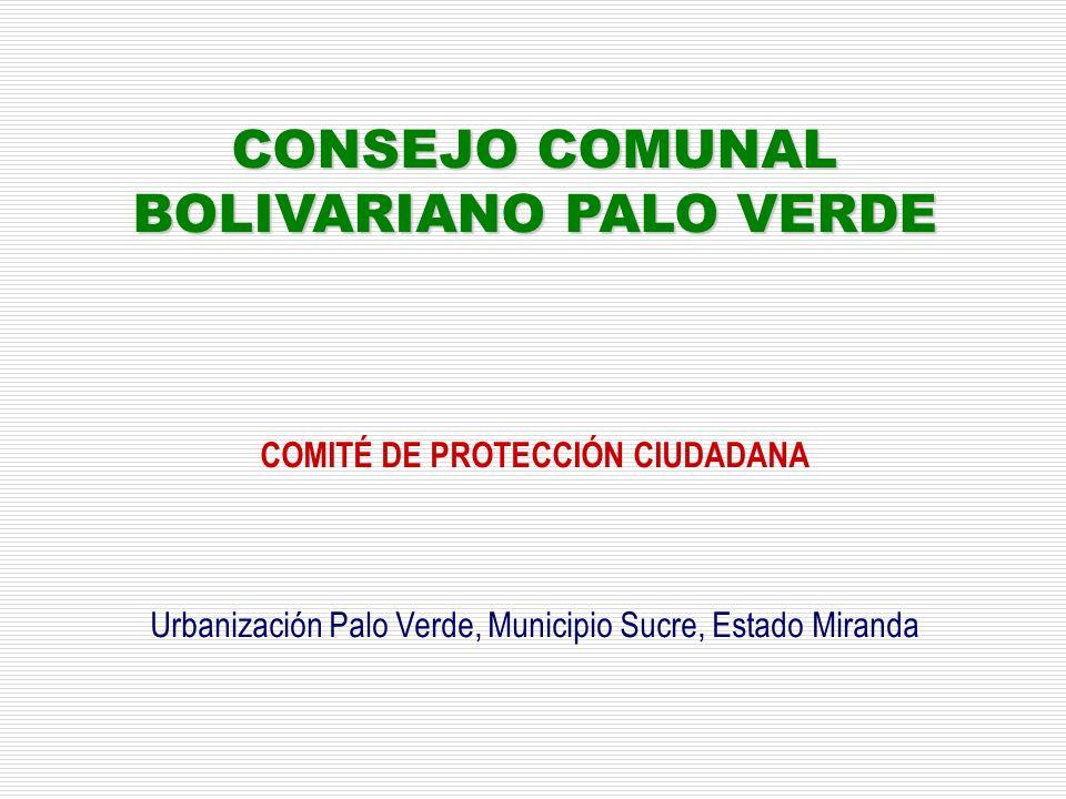 CONSEJO COMUNAL BOLIVARIANO PALO VERDE COMITÉ DE PROTECCIÓN CIUDADANA Urbanización Palo Verde, Municipio Sucre, Estado Miranda