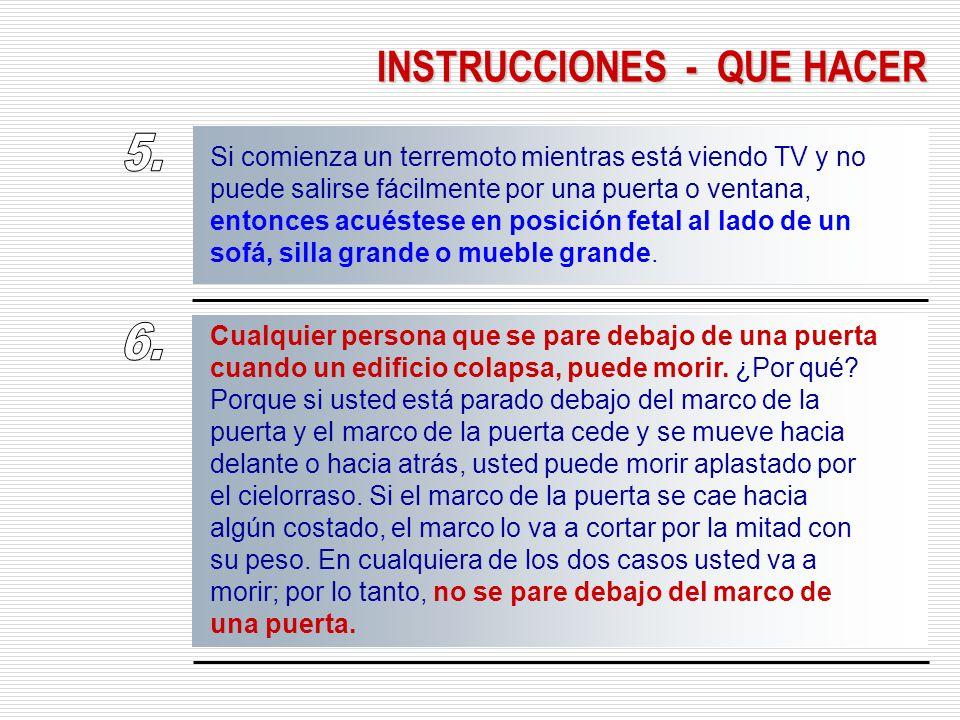 INSTRUCCIONES - QUE HACER Si comienza un terremoto mientras está viendo TV y no puede salirse fácilmente por una puerta o ventana, entonces acuéstese