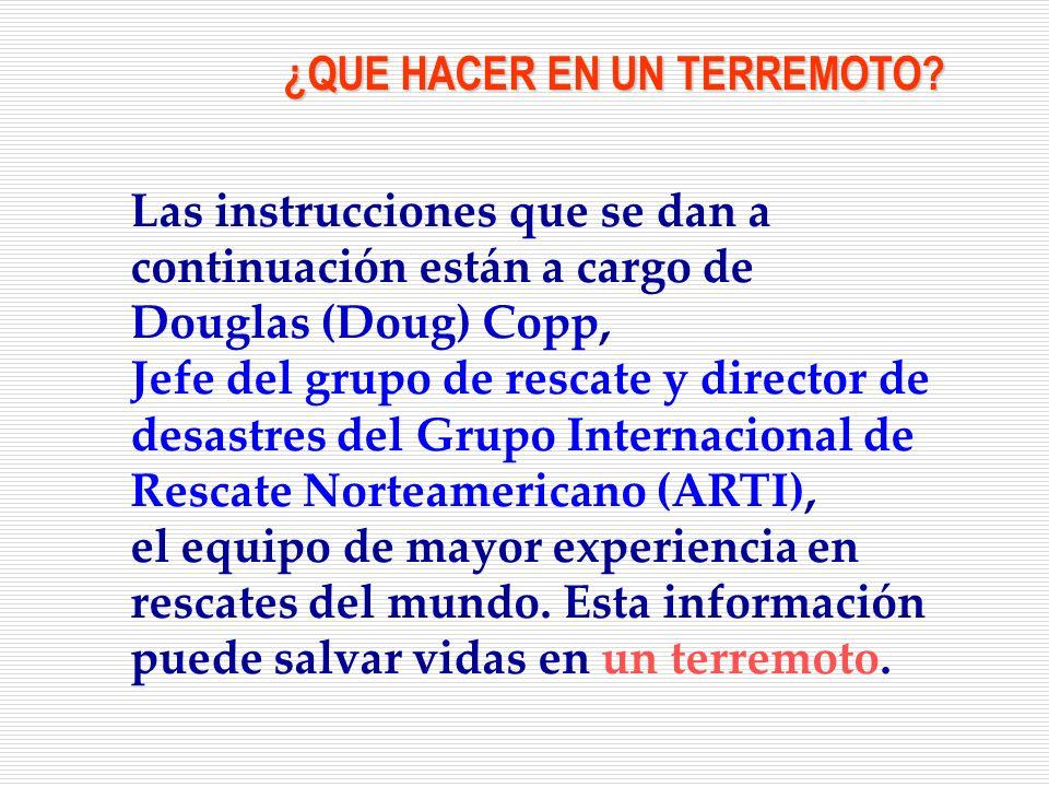 Las instrucciones que se dan a continuación están a cargo de Douglas (Doug) Copp, Jefe del grupo de rescate y director de desastres del Grupo Internac