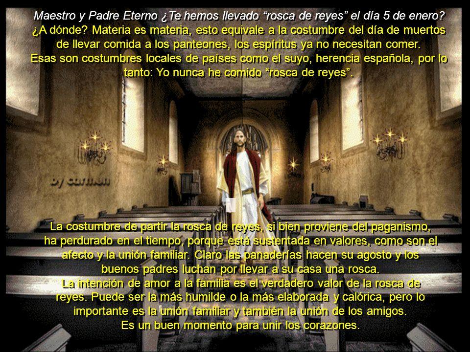 Maestro y Padre Eterno ¿Te hemos llevado rosca de reyes el día 5 de enero.