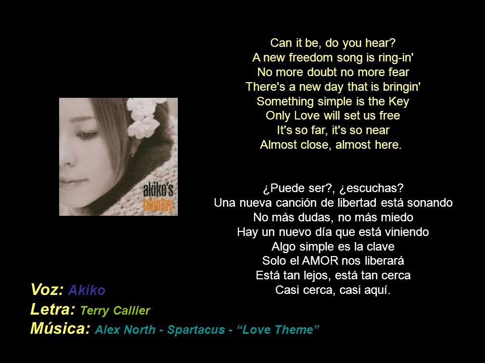 Voz: Akiko Letra: Terry Callier Música: Alex North - Spartacus - Love Theme Can it be, do you hear.