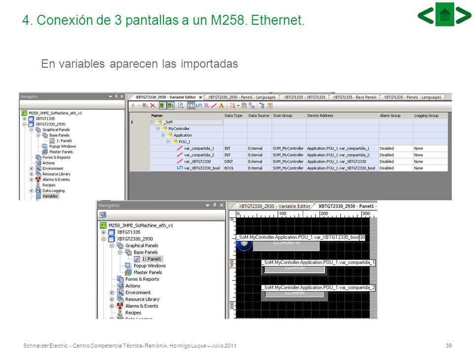 39Schneider Electric - Centro Competencia Técnica- Ramón A. Hormigo Luque – Julio.2011 4. Conexión de 3 pantallas a un M258. Ethernet. En variables ap