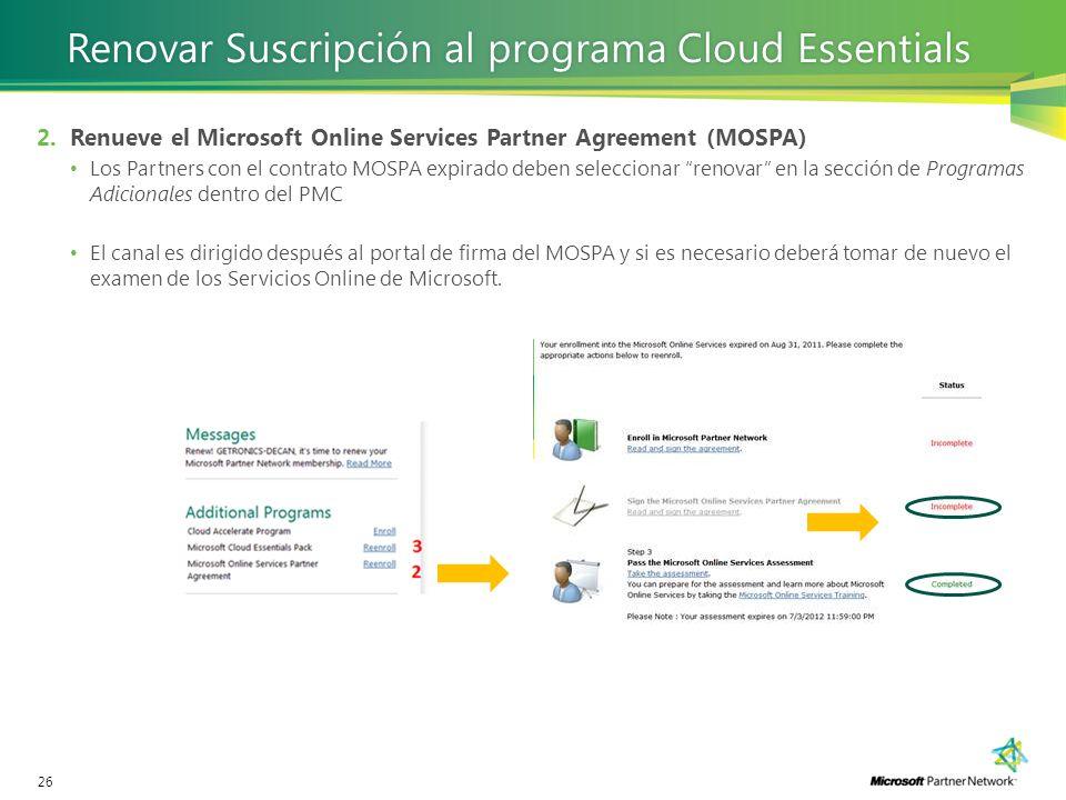 26 2. Renueve el Microsoft Online Services Partner Agreement (MOSPA) Los Partners con el contrato MOSPA expirado deben seleccionar renovar en la secci