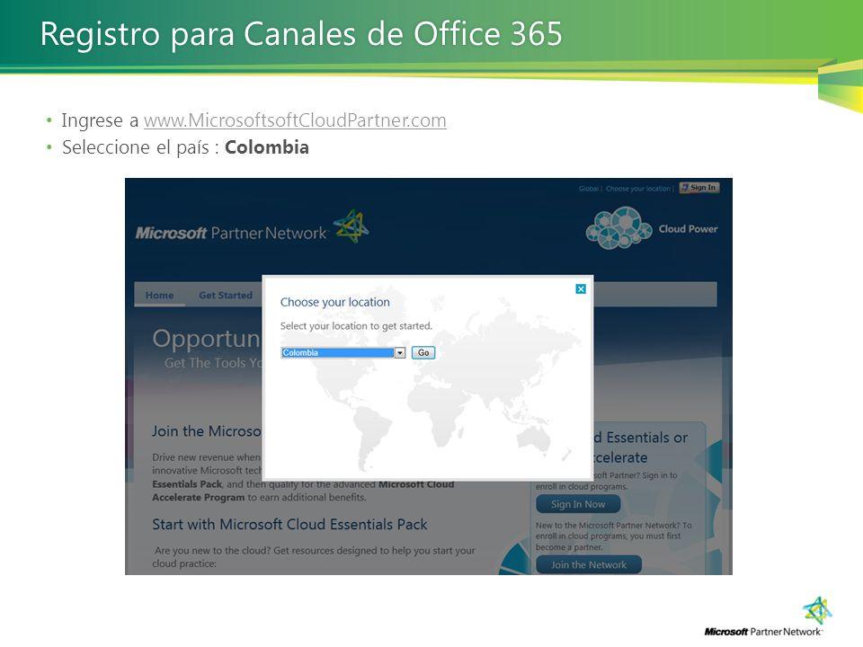 Registro para Canales de Office 365Registro para Canales de Office 365 Ingrese a www.MicrosoftsoftCloudPartner.comwww.MicrosoftsoftCloudPartner.com Se