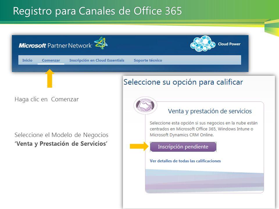 Haga clic en Comenzar Seleccione el Modelo de Negocios Venta y Prestación de Servicios Registro para Canales de Office 365Registro para Canales de Off