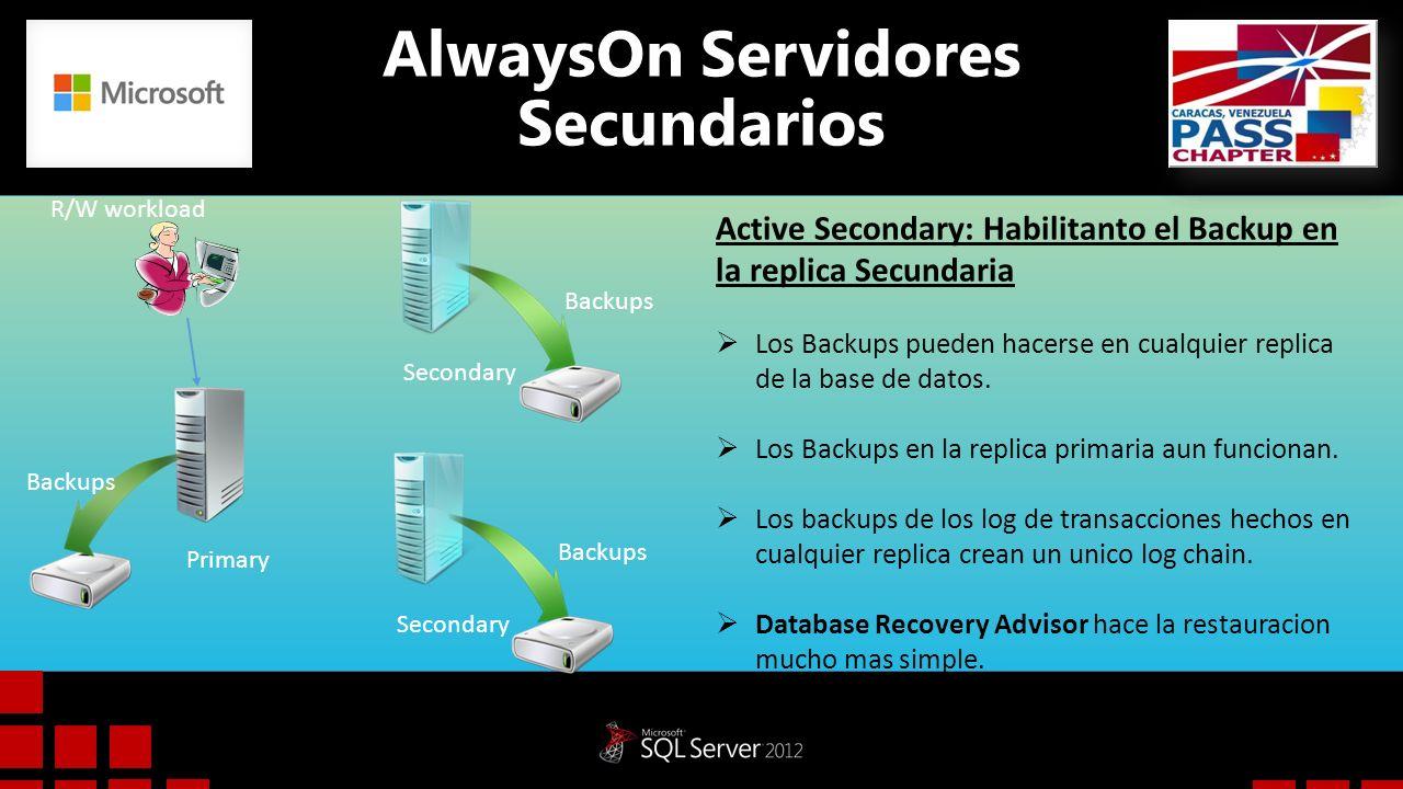 AlwaysOn Servidores Secundarios Active Secondary: Habilitanto el Backup en la replica Secundaria Los Backups pueden hacerse en cualquier replica de la