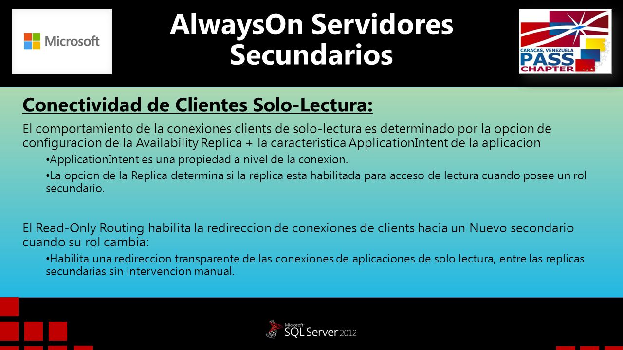 AlwaysOn Servidores Secundarios Conectividad de Clientes Solo-Lectura: El comportamiento de la conexiones clients de solo-lectura es determinado por l