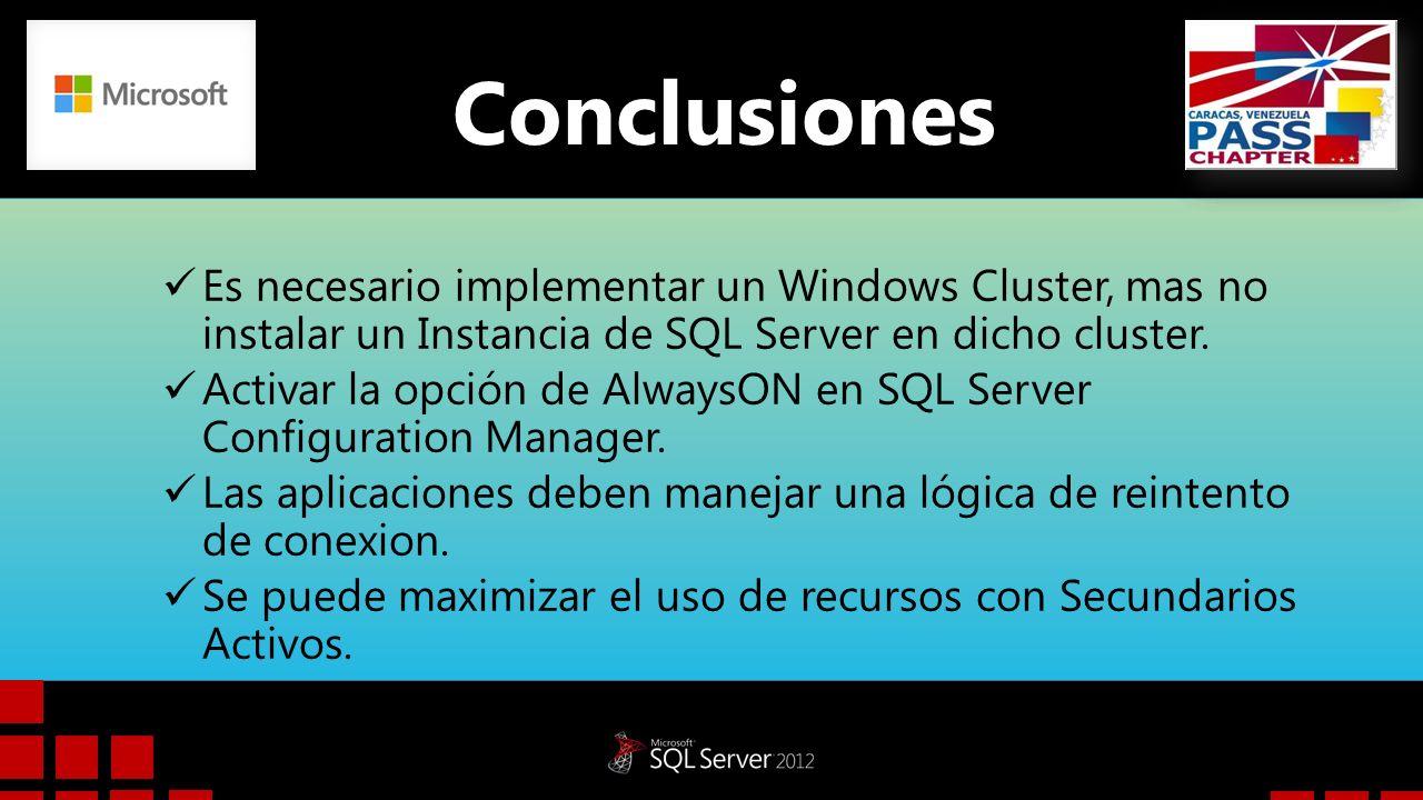 Conclusiones Es necesario implementar un Windows Cluster, mas no instalar un Instancia de SQL Server en dicho cluster. Activar la opción de AlwaysON e