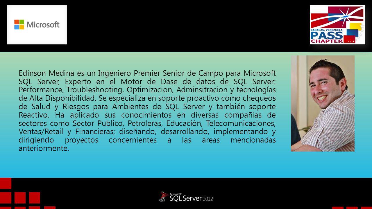 Edinson Medina es un Ingeniero Premier Senior de Campo para Microsoft SQL Server, Experto en el Motor de Dase de datos de SQL Server: Performance, Tro