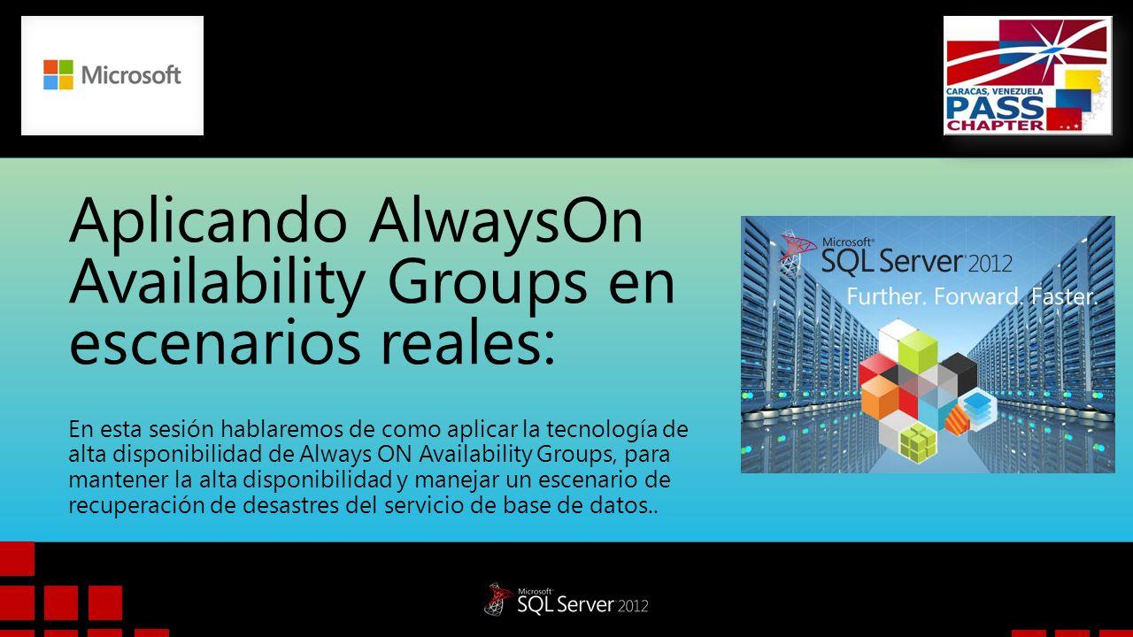 Aplicando AlwaysOn Availability Groups en escenarios reales: En esta sesión hablaremos de como aplicar la tecnología de alta disponibilidad de Always