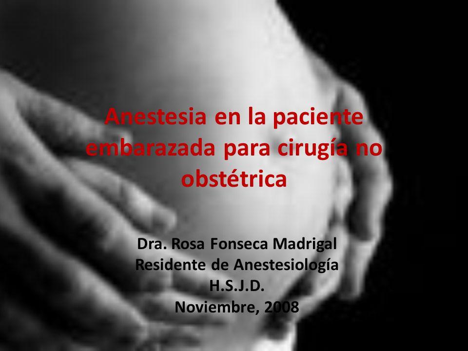Anestesia en la paciente embarazada para cirugía no obstétrica Dra. Rosa Fonseca Madrigal Residente de Anestesiología H.S.J.D. Noviembre, 2008