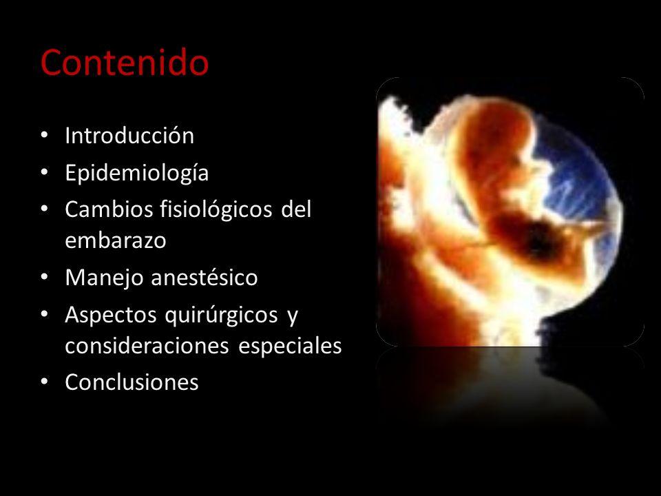 Contenido Introducción Epidemiología Cambios fisiológicos del embarazo Manejo anestésico Aspectos quirúrgicos y consideraciones especiales Conclusione