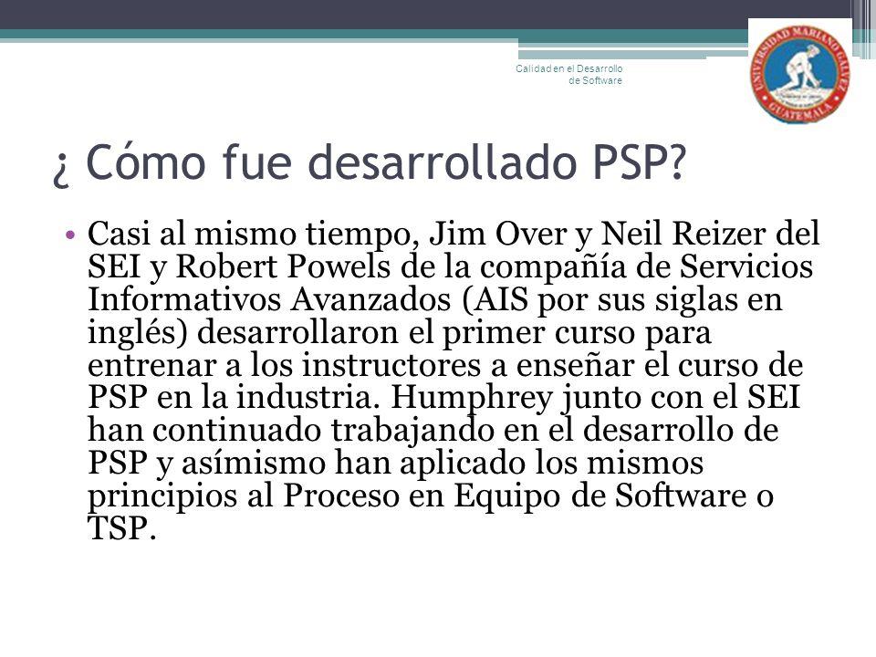 ¿ Cómo fue desarrollado PSP? Casi al mismo tiempo, Jim Over y Neil Reizer del SEI y Robert Powels de la compañía de Servicios Informativos Avanzados (