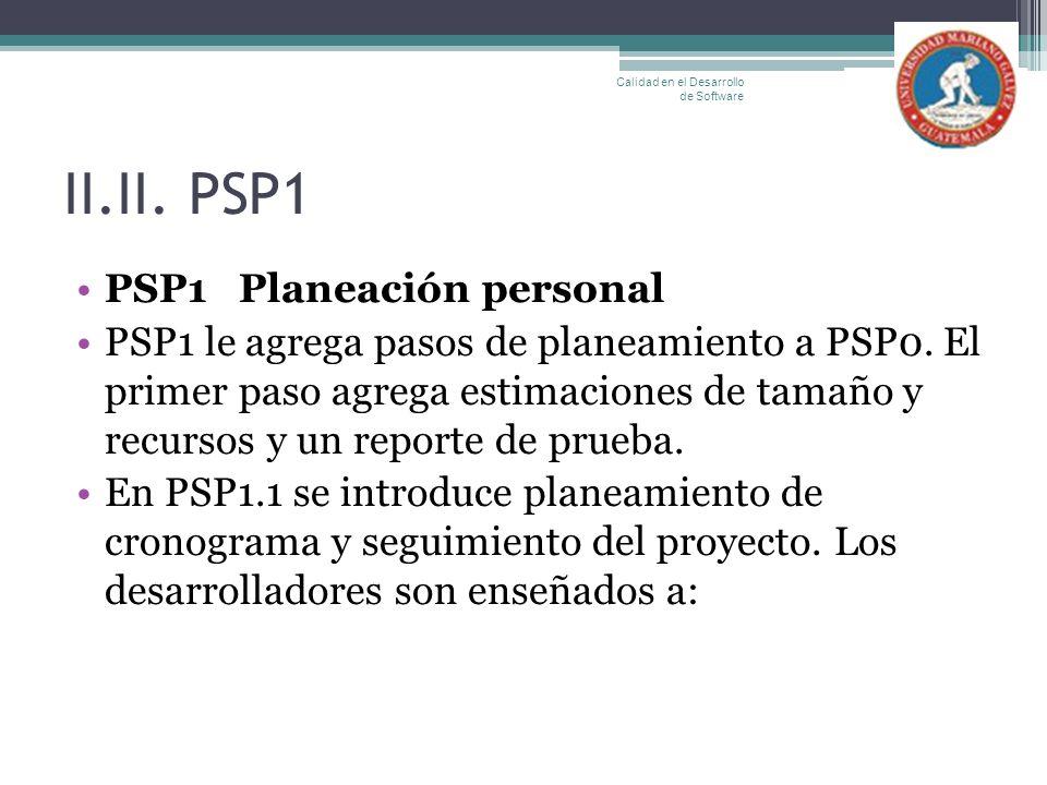 II.II. PSP1 PSP1 Planeación personal PSP1 le agrega pasos de planeamiento a PSP0. El primer paso agrega estimaciones de tamaño y recursos y un reporte