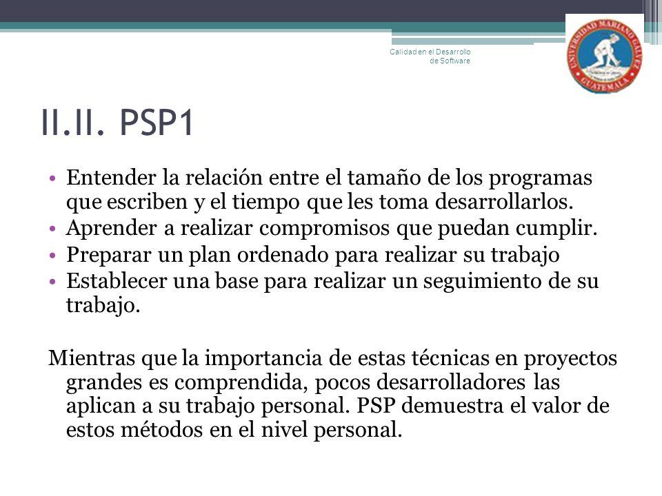 II.II. PSP1 Entender la relación entre el tamaño de los programas que escriben y el tiempo que les toma desarrollarlos. Aprender a realizar compromiso