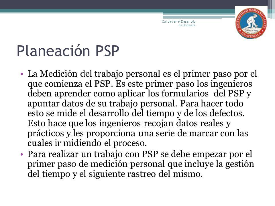 Planeación PSP La Medición del trabajo personal es el primer paso por el que comienza el PSP. Es este primer paso los ingenieros deben aprender como a