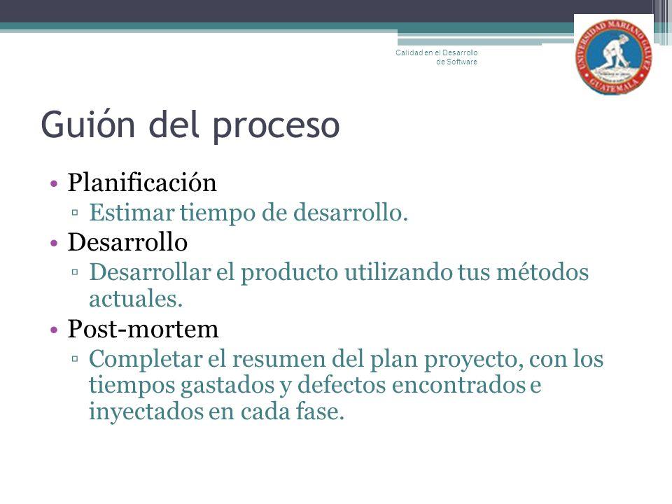 Guión del proceso Planificación Estimar tiempo de desarrollo. Desarrollo Desarrollar el producto utilizando tus métodos actuales. Post-mortem Completa