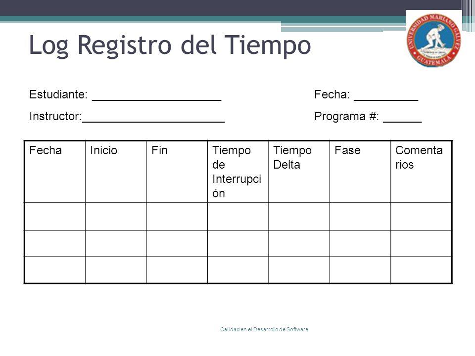 Log Registro del Tiempo FechaInicioFinTiempo de Interrupci ón Tiempo Delta FaseComenta rios Calidad en el Desarrollo de Software Estudiante: _________