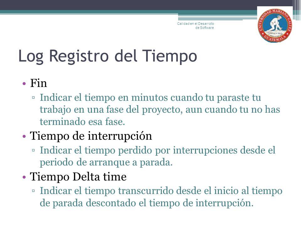 Log Registro del Tiempo Fin Indicar el tiempo en minutos cuando tu paraste tu trabajo en una fase del proyecto, aun cuando tu no has terminado esa fas