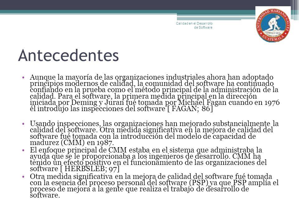 Antecedentes Aunque la mayoría de las organizaciones industriales ahora han adoptado principios modernos de calidad, la comunidad del software ha cont