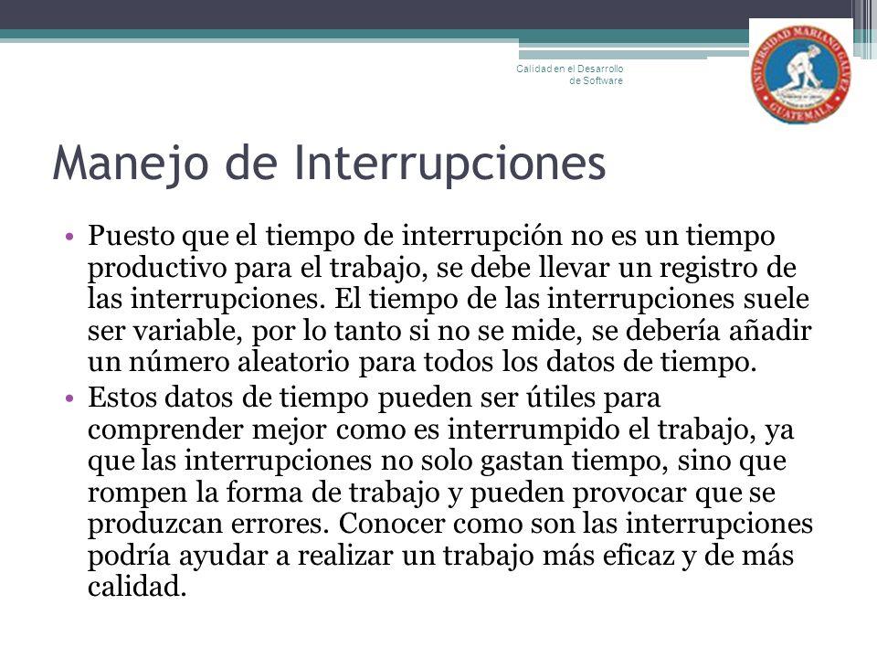 Manejo de Interrupciones Puesto que el tiempo de interrupción no es un tiempo productivo para el trabajo, se debe llevar un registro de las interrupci